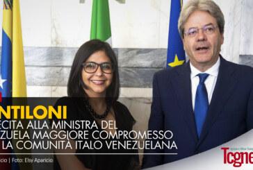 Gentiloni sollecita alla Ministra del Venezuela maggiore compromesso con la comunità Italo Venezuelana