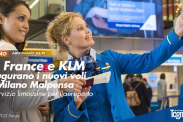 Air France e KLM inaugurano i nuovi voli da Milano Malpensa e il servizio limousine per l'aeroporto