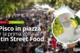 Il Pisco in piazza, per la prima volta al Latin Street Food