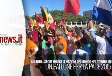 CULTURA – SPORT UNISCE LE NAZIONI DEL MONDO NEL  TORNEO MILLE COLORI: UN PALLONE PER LA PACE 2015
