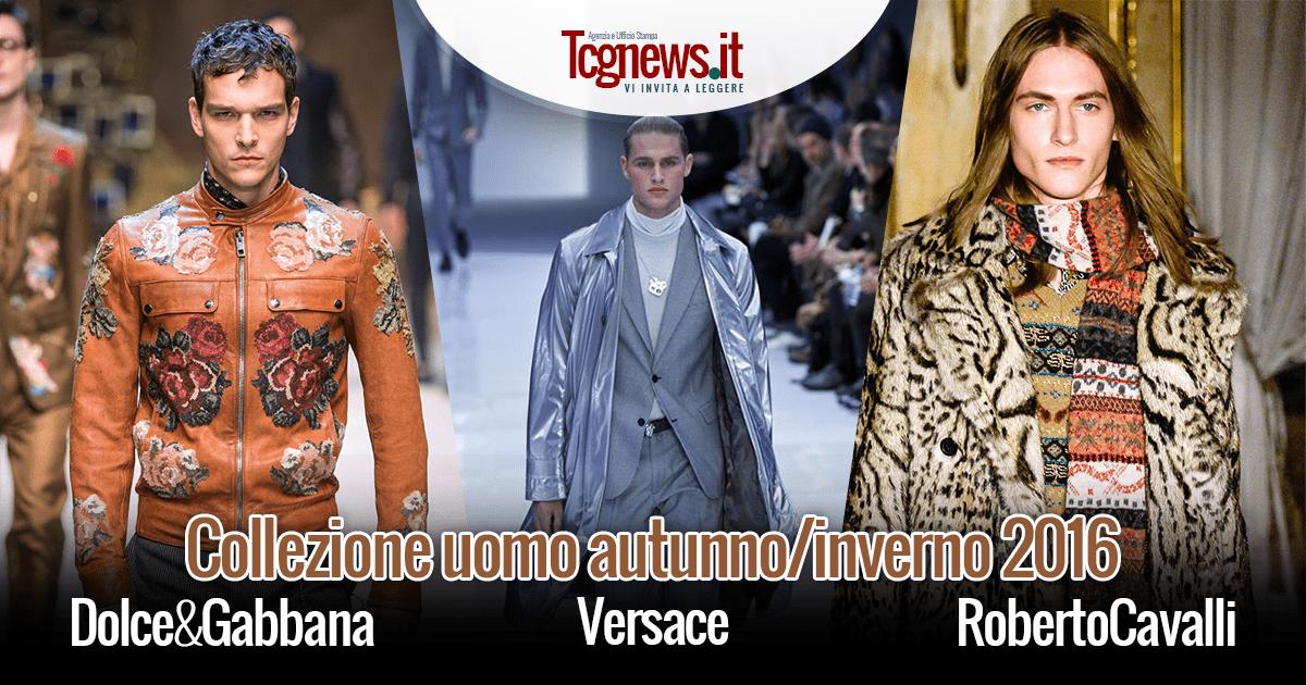 Dolce & Gabbana, Roberto Cavalli e Versace presentano la nuovissima collezione maschile autunno/inverno 2016
