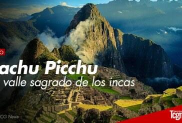 Machu Picchu: El valle sagrado de los incas