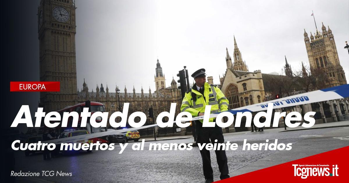 Cuatro muertos y al menos veinte heridos en el atentado de Londres