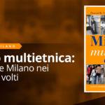 Milano multietnica: Ri-scoprire Milano nei suoi mille volti