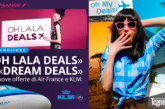 PROMOZIONE «OH LALA DEALS» DI AIR FRANCE E «DREAM DEALS» DI KLM