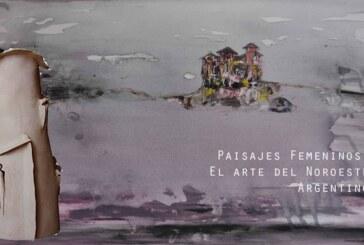 MUESTRA: PAISAJES FEMENINOS – EL ARTE DEL NOROESTE ARGENTINO