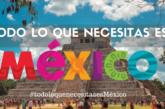 TODO LO QUE NECESITAS ES MÉXICO