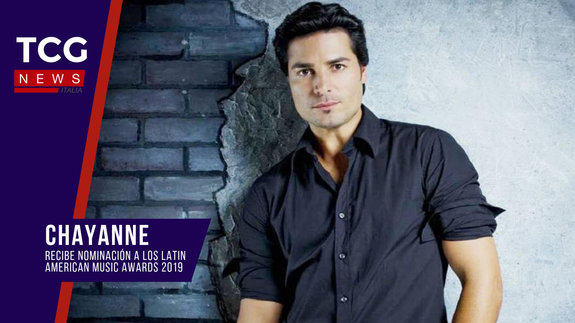 CHAYANNE RECIBE NOMINACIÓN A LOS LATIN AMERICAN MUSIC AWARDS 2019